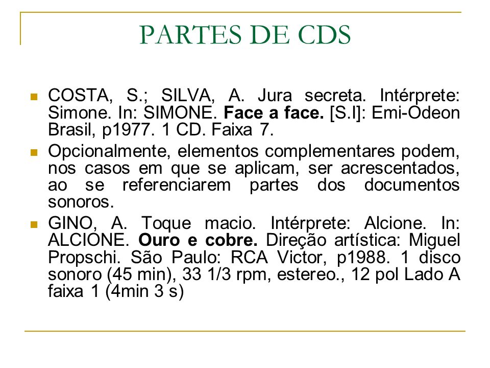 PARTES DE CDSCOSTA, S.; SILVA, A. Jura secreta. Intérprete: Simone. In: SIMONE. Face a face. [S.I]: Emi-Odeon Brasil, p1977. 1 CD. Faixa 7.
